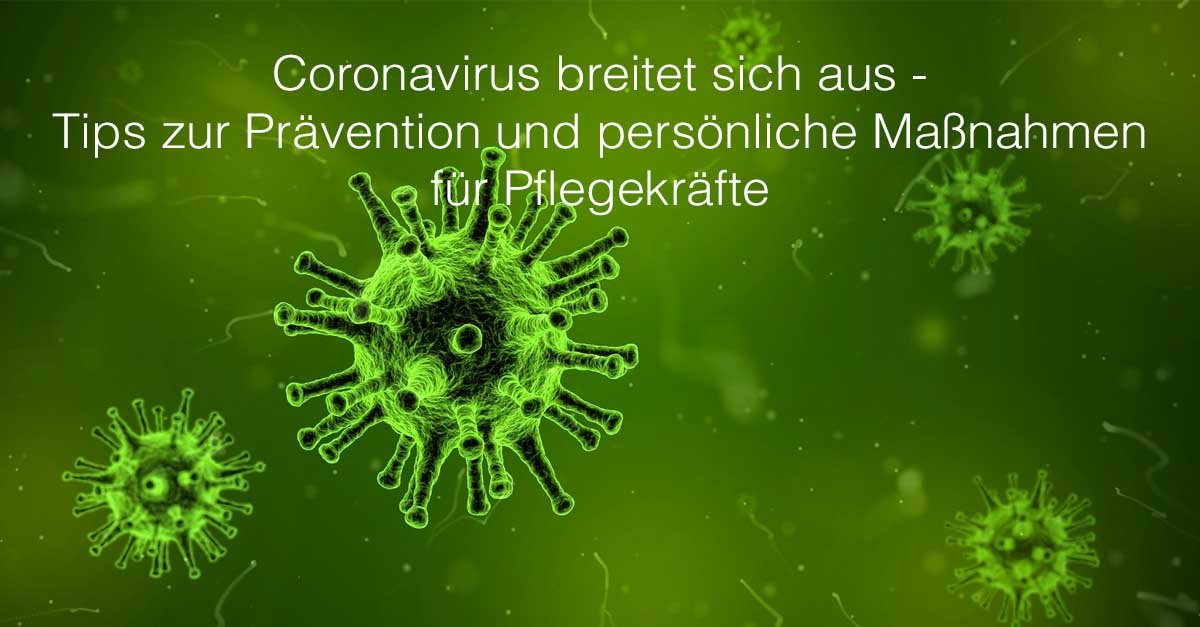 Coronavirus breitet sich aus - Tips zu Prävention und persönliche Maßnahmen für Pflegekräfte